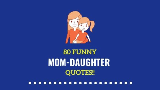 80 Funny Mother Daughter Quotes to Brighten Up Your Day