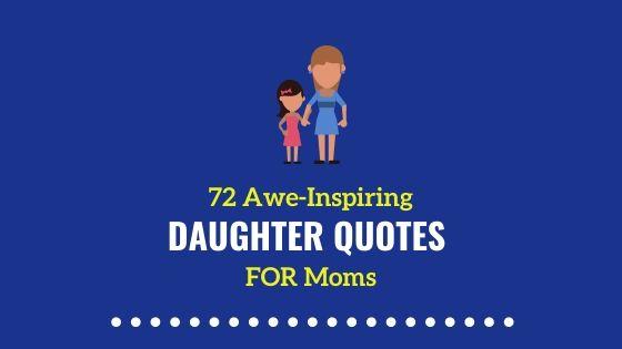 72 Awe-Inspiring Mother Daughter Quotes