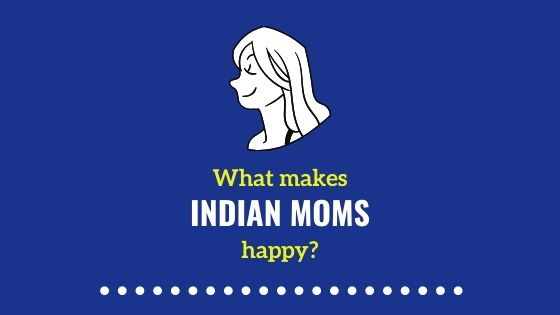 What Makes Indian Moms Happy? 47 Precious Gestures
