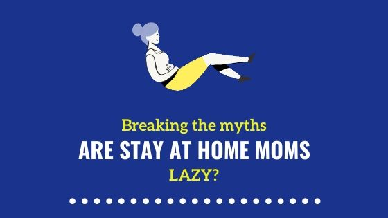 Are Stay at Home Moms Lazy?