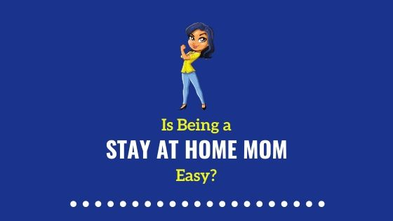 Is Being Stay at Home Mom Easy?