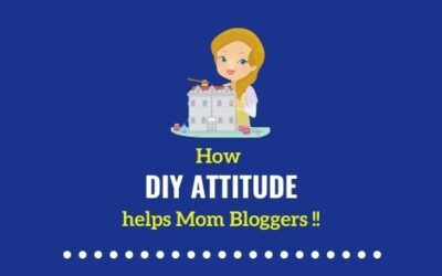 Why DIY Attitude helps Mommy Bloggers?