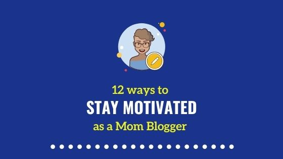 How to keep yourself motivated during mommy blogging?