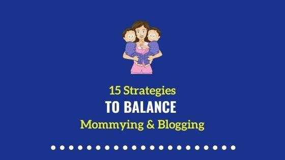 15 Strategies for Balancing Kids, Blogging & Life